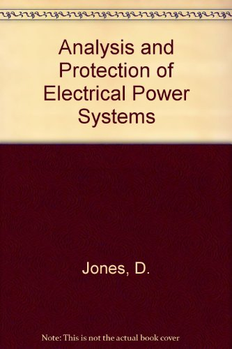 Analysis and Protection of Electrical Power Systems: Jones, D