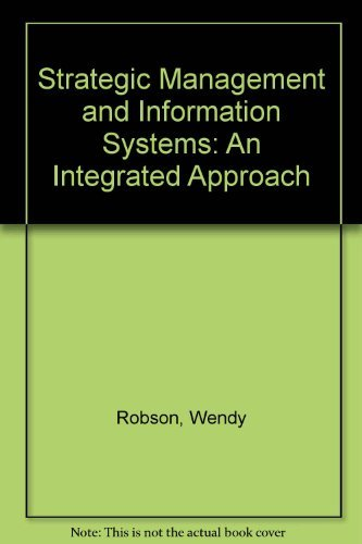 Strategic Management and Information Systems: An Integrated: Robson, Wendy