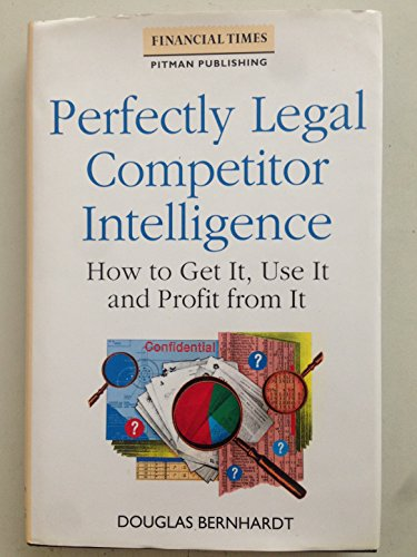 9780273601531: Perfectly Legal Competitor Intelligence: How to Get It, Use It and Profit from It (Financial Times Management Series)