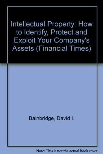 9780273602668: Intellectual Property: How to Assess and Protect Your Company's Assets (Financial Times)
