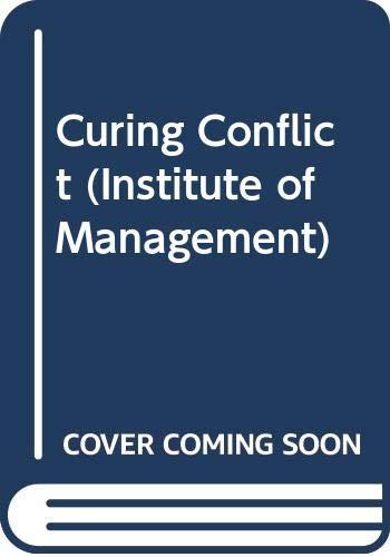 9780273605591: CURING CONFLICT (INSTITUTE OF MANAGEMENT)