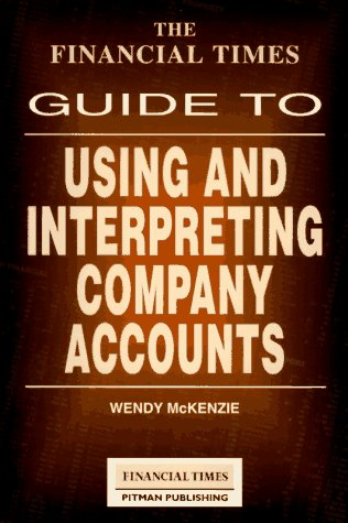 9780273607274: The Financial Times Guide to Using and Interpreting Company Accounts (The Financial Times Guides)