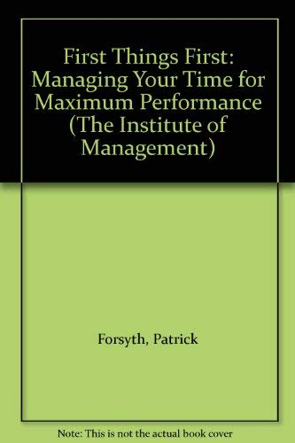 9780273607571: First Things First: Managing Your Time for Maximum Performance (The Institute of Management)
