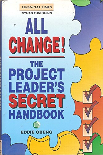 9780273607625: All Change!: The Project Leader's Secret Handbook (Financial Times/Pitman Publishing Management Series)