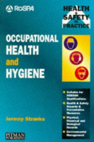 Occupational Health and Hygiene: Physical, Chemical and Biological Hazards (Health & Safety in Practice) (0273609084) by Jeremy Stranks