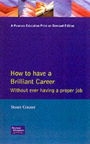 How to Have a Brilliant Career Without Ever Having a Proper Job: An Active Guide to Self-Employment (Executive Career Tactics) (0273611755) by Stuart Crainer
