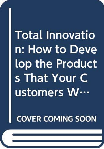 9780273612612: Total Innovation: How to Develop the Products That Your Customers Want (Financial Times/Pitman Publishing Series)