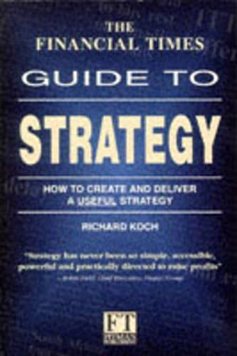 9780273613084: The Financial Times Guide To Strategy: How to Create and Deliver a Useful Strategy (