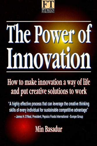 9780273613626: The Power of Innovation: How to Make Innovation a Way of Life & How to Put Creative Solutions to Work