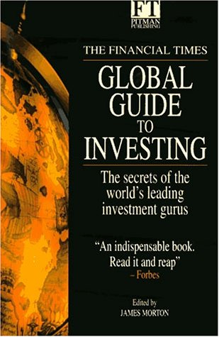 The Financial Times Global Guide to Investing : The Secrets of the World's Leading Investment ...