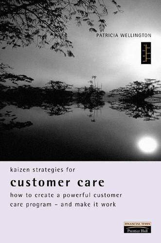 9780273614722: Kaizen Strategies for Customer Care: How to Create a Powerful Customer Care Program and Make it Work (Financial Times Series)