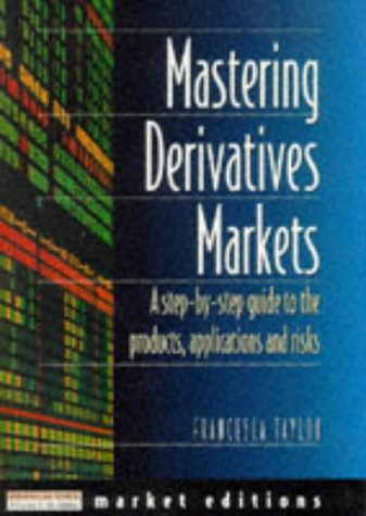 9780273620457: Mastering Derivatives Markets: A Step-By-Step Guide to the Products, Applications and Risks