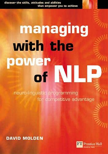9780273620631: Managing with the Power of NLP: A Powerful New Tool to Lead, Communicate and Innovate (Future Skills Series)