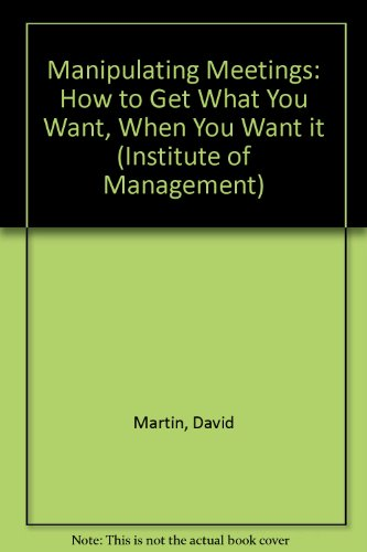 9780273621935: Manipulating Meetings: How to Get What You Want, When You Want It (Management Solutions)