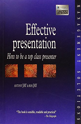 EFFECTIVE PRESENTATION: HOW TO BE A TOP CLASS PRESENTER (INSTITUTE OF MANAGEMENT S.): Anthony Jay, ...