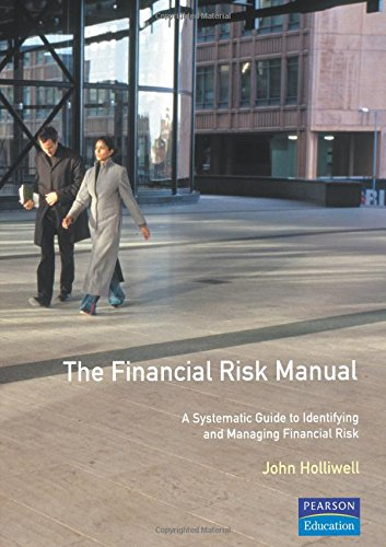 9780273624189: The Financial Risk Manual: A Systematic Guide to Identifying and Managing Financial Risk (Financial Times Series)