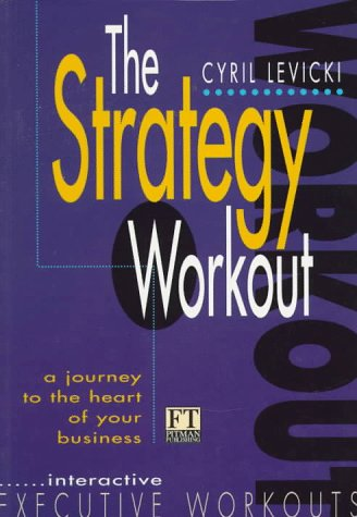 The Strategy Workout: A Journey to the Heart of Your Business (Financial Times) (0273624423) by Levicki, Cyril