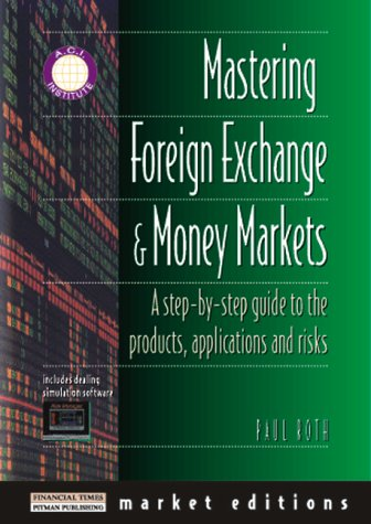 9780273625865: Mastering Foreign Exchangeand Money Markets: A Step-by-step Guide to the Products, Applications and Risks (Market Editions)