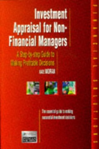 9780273626824: Investment Appraisal for Non-financial Managers: A Step-by-Step Guide to Making Profitable Decisions