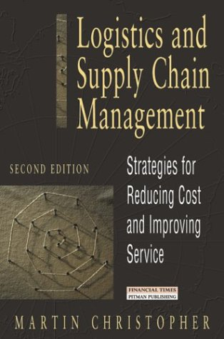 Logistics and Supply Chain Management: Strategies for: Martin Christopher