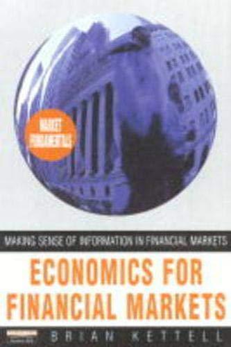 9780273630739: Economics for Financial Markets: Making Sense of Information in Financial Markets (Financial Times Series)