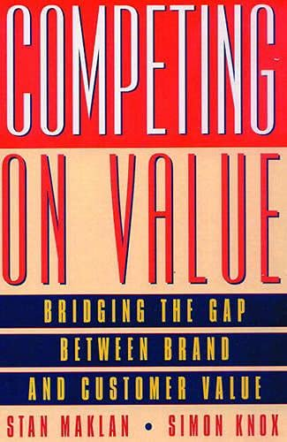 9780273631057: Competing on Value: Bridging the Gap Between Brand and Customer Value (Financial Times Series)