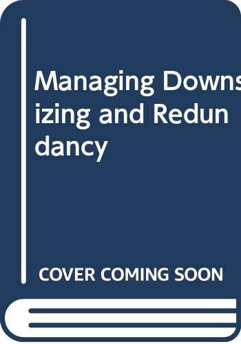 9780273631811: Managing Downsizing and Redundancy (FT Management Briefings)
