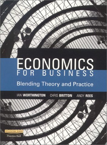 9780273632450: Economics for Business: Blending Theory and Practice