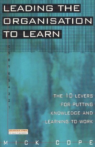 9780273635246: Leading the Organisation to Learn: The 10 Levers for Putting Knowledge and Learning to Work