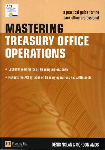 9780273635796: Mastering Treasury Office Operations: A Practical Guide for the Back Office Professional (Market Editions (Financial Times/Prentice Hall).)