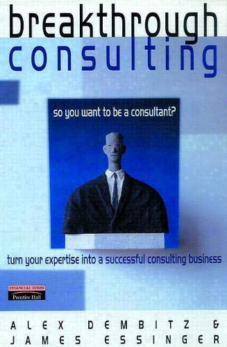 9780273637073: Breakthrough Consulting: How To Succeed At Being Your Own Management Consultant