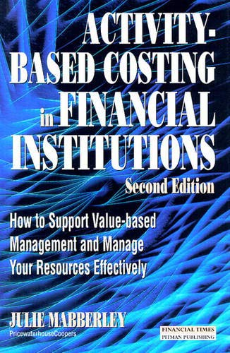 9780273637530: Activity Based Costing in Financial Institutions: How to Support Value-Based Management and Manage Your Resources Effectively