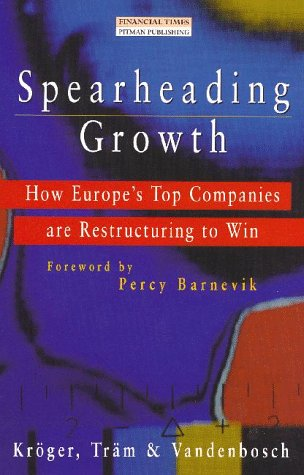Spearheading Growth - How Europe's Top Companies: Fritz Kroger; Michael