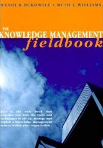 The Knowledge Management Fieldbook: Wendi Bukowitz, Ruth L. Williams