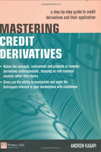 9780273639282: Mastering Credit Derivatives: A Step-by-Step Guide to Credit Derivatives and their Application (Market Editions)