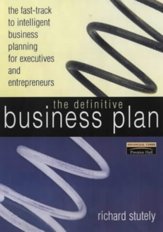 The Definitive Business Plan: The Fast-track to: Sir Richard Stutely