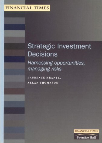 9780273641537: Strategic Investment Decisions: Harnessing Opportunities, Managing Risks (Financial Times Management Briefings)