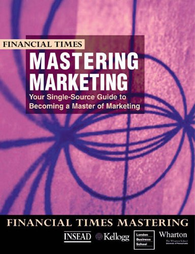 9780273642220: FT Mastering Marketing: your single source guide to becoming a master of marketing