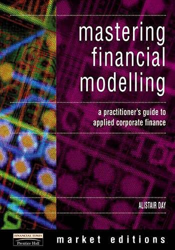 Mastering Financial Modelling: A practitioner's guide to: Alastair Day