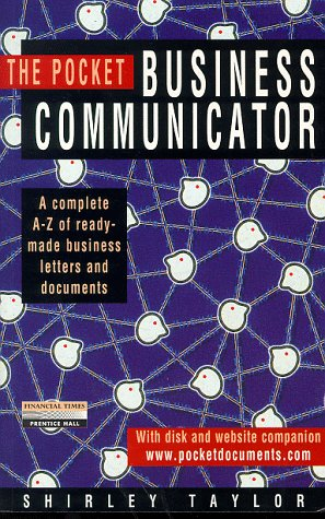 The Pocket Business Communicator: A Complete A-Z of Instant Business Letters and Documents (0273644173) by Shirley Taylor