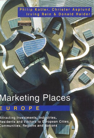 9780273644422: Marketing Places Europe: How to Attract Investments, Industries, Residents and Visitors to Cities, Communities, Regions and Nations in Europe