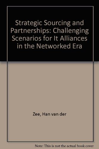 Strategic Sourcing and Partnerships : Challenging Scenarios for It Alliances in the Networked Era.:...