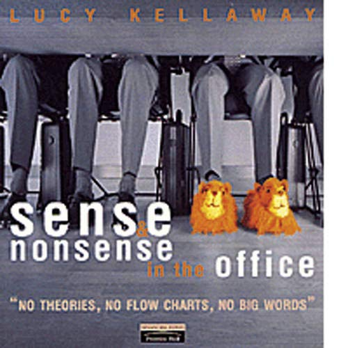 9780273645092: Sense and Nonsense in the Office: No Theories, No Flow Charts, No Big Words