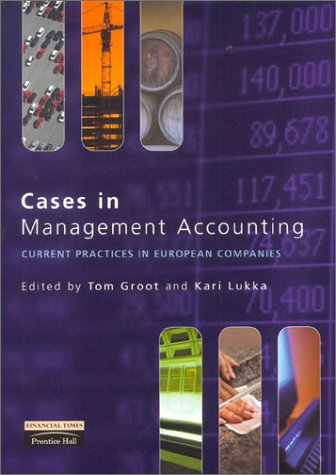 Cases in Management Accounting: Current Practices in: Groot, Prof Tom
