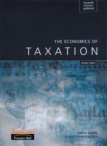 9780273646303: The Economics of Taxation: Principles, Policy and Practice
