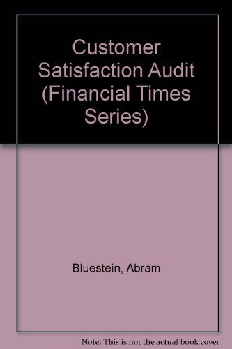 The Customer Satisfaction Audit : An Eight Step Approach to Ensure That Your Firm Stays Focused on ...