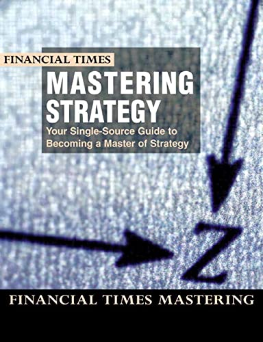 9780273649304: Financial Times Mastering Strategy: The Complete MBA Companion in Strategy