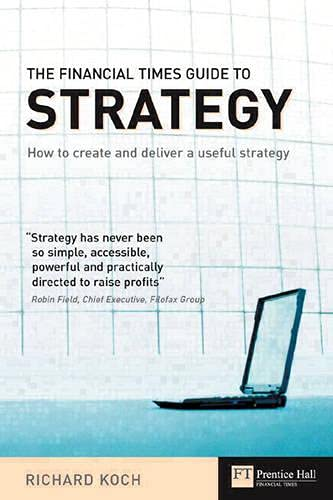9780273650225: The Financial Times Guide to Strategy: How to Create and Deliver a Useful Strategy