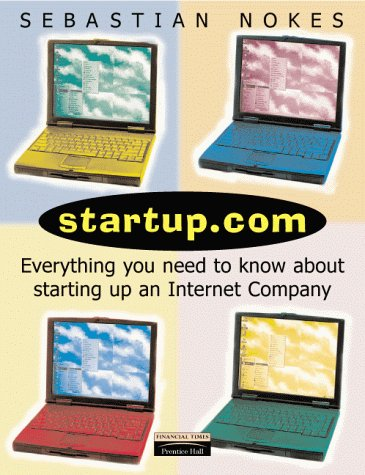 9780273650911: Startup.Com: Everything You Need to Know About Starting Up an Internet Company