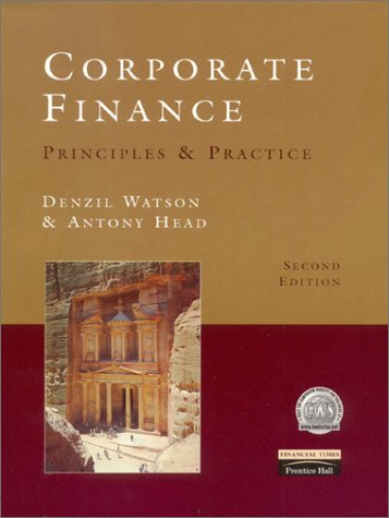 Corporate Finance: Principles and Practice: Denzil Watson, Antony